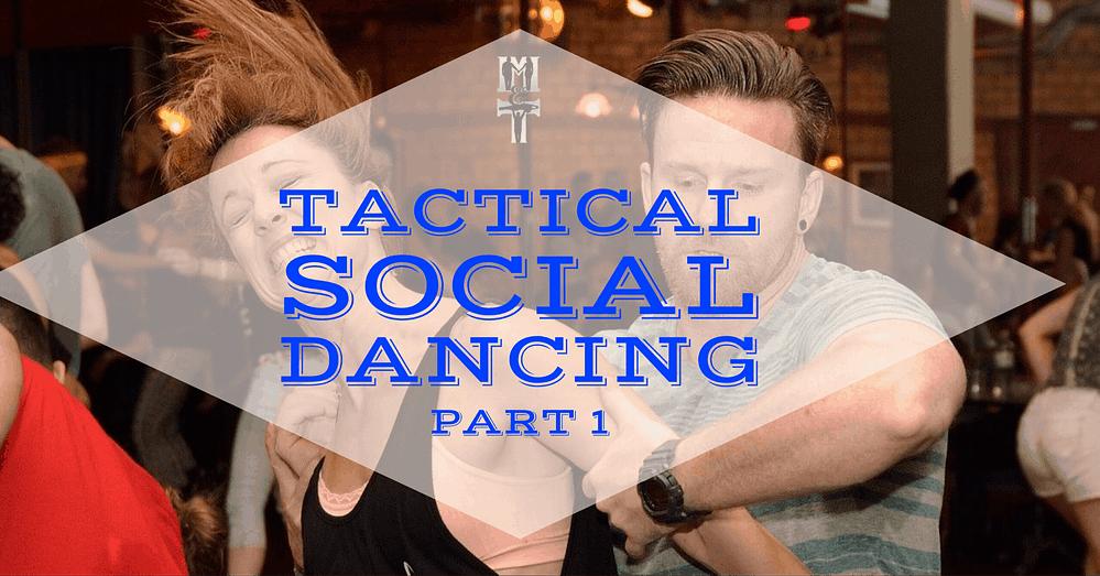 Tactical Social Dancing: Part 1